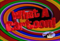 A title card for What a Cartoon!