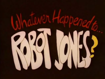 Opening title card to Whatever Happened to... Robot Jones?