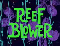 "Title card to ""Reef Blower,"" which used a significant chunk of War Blowers."